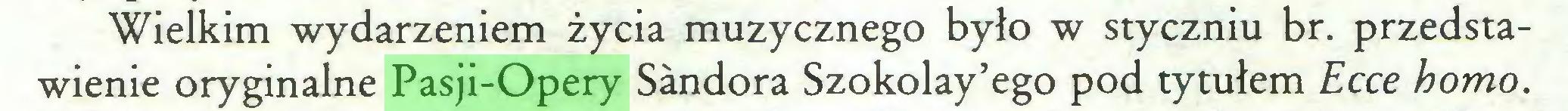 (...) Wielkim wydarzeniem życia muzycznego było w styczniu br. przedstawienie oryginalne Pasji-Opery Sandora Szokolay'ego pod tytułem Ecce homo...