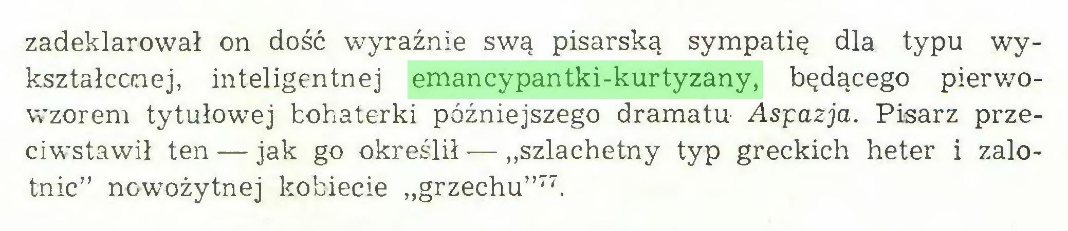 """(...) zadeklarował on dość wyraźnie swą pisarską sympatię dla typu wykształcanej, inteligentnej emancypantki-kurtyzany, będącego pierwowzorem tytułowej bohaterki późniejszego dramatu Aspazja. Pisarz przeciwstawił ten — jak go określił — """"szlachetny typ greckich heter i zalotnic"""" nowożytnej kobiecie """"grzechu""""77..."""