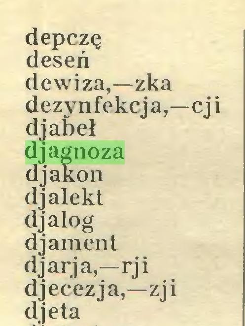 (...) depczę deseń dewiza,—zka dezynfekcja,—cj i djabeł djagnoza djakon djalekt djalog djament djarja,—rji djecezja,—zji djeta...