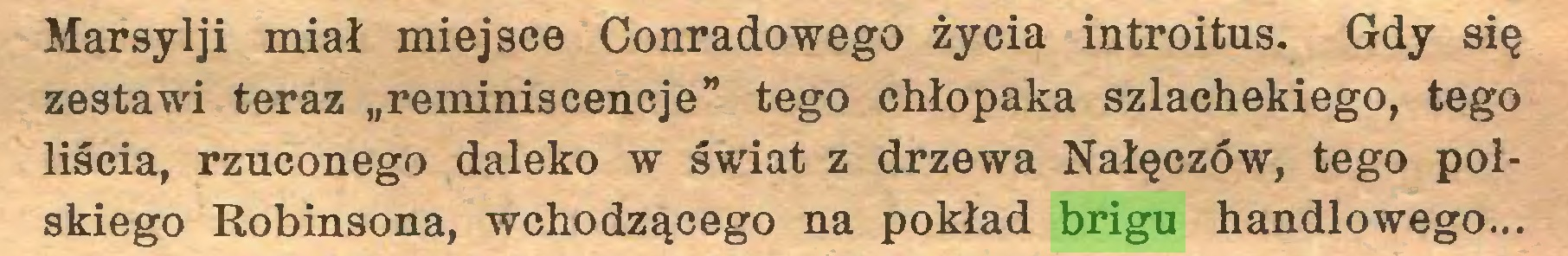 """(...) Marsylji miał miejsce Conradowego życia introitus. Gdy się zestawu teraz """"reminiscencje"""" tego chłopaka szlachekiego, tego liścia, rzuconego daleko w świat z drzewa Nałęczów, tego polskiego Robinsona, wchodzącego na pokład brigu handlowego..."""