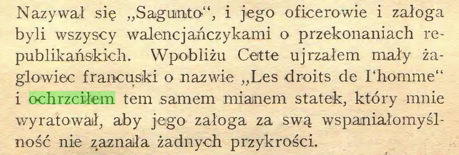 """(...) Nazywał się """"Sagunto"""", i jego oficerowie i załoga byli wszyscy walonejańczykami o przekonaniach republikańskich. Wpobliżu Cette ujrzałem mały żaglowiec francuski o nazwie """"Les droits de 1'homme"""" i ochrzciłem tern samem mianem statek, który mnie wyratował, aby jego załoga za swą wspaniałomyślność nie zaznała żadnych przykrości..."""