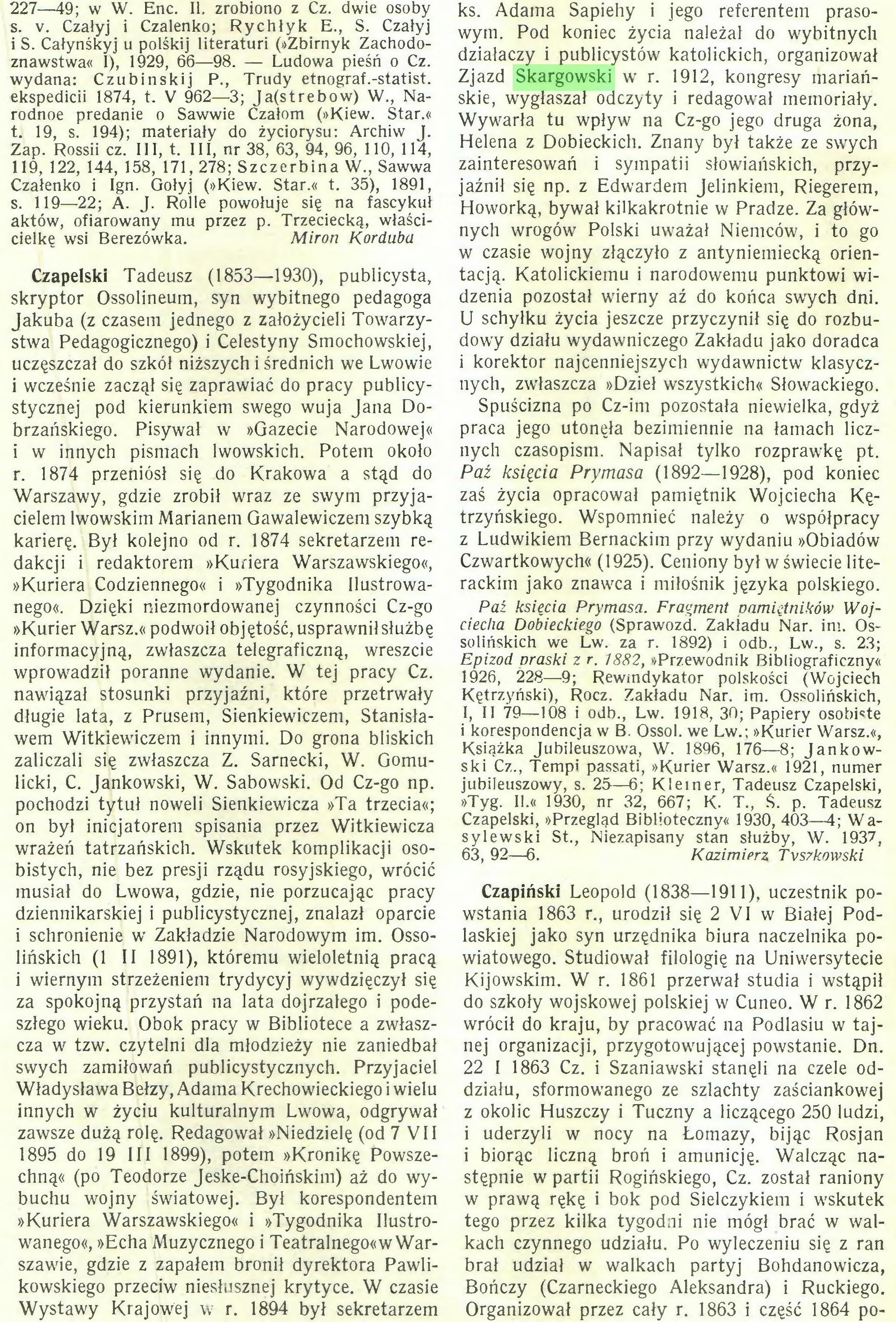 (...) Wystawy Krajowej w r. 1894 był sekretarzem ks. Adama Sapiehy i jego referentem prasowym. Pod koniec życia należał do wybitnych działaczy i publicystów katolickich, organizował Zjazd Skargowski w r. 1912, kongresy mariańskie, wygłaszał odczyty i redagował memoriały...