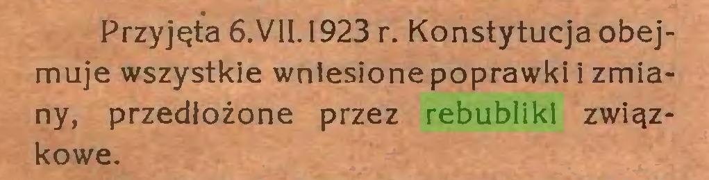 (...) Przyjęta 6.V11.1923 r. Konstytucja obejmuje wszystkie wniesione poprawki i zmiany, przedłożone przez rebubliki związkowe...