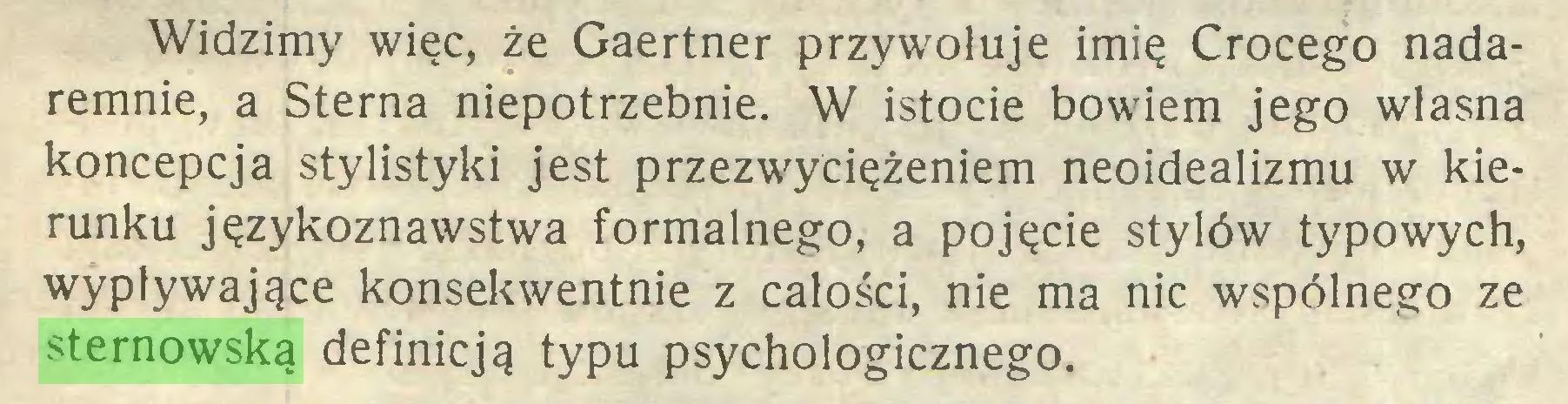 (...) Widzimy więc, że Gaertner przywołuje imię Crocego nadaremnie, a Sterna niepotrzebnie. W istocie bowiem jego własna koncepcja stylistyki jest przezwyciężeniem neoidealizmu w kierunku językoznawstwa formalnego, a pojęcie stylów typowych, wypływające konsekwentnie z całości, nie ma nic wspólnego ze sternowską definicją typu psychologicznego...