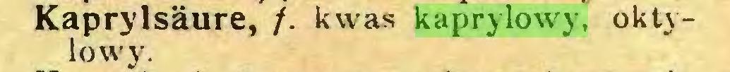 (...) Kaprylsäure, f. kwas kaprylowy, oktylow'y...