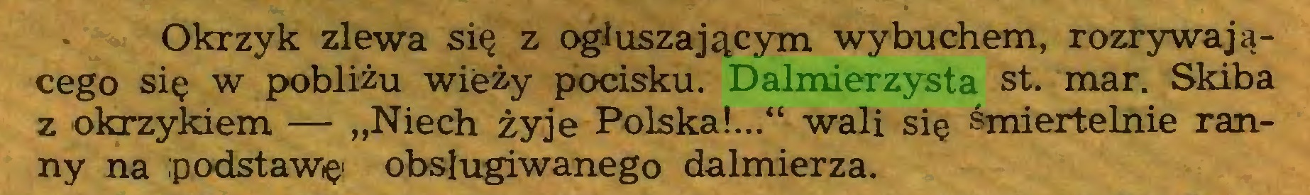 """(...) Okrzyk zlewa się z ogłuszającym wybuchem, rozrywającego się w pobliżu wieży pocisku. Dalmierzysta st. mar. Skiba z okrzykiem — """"Niech żyje Polska!..."""" wali się śmiertelnie ranny na ;p odstawię obsługiwanego dalmierza..."""