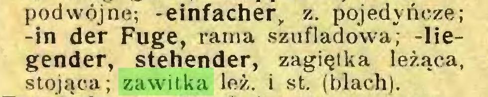 (...) podwójne; -einfacher, z. pojedyncze; -in der Fuge, rama szufladowa; -liegender, stehender, zagięika leżąca, stojąca; zawitka leż. i st. (blach)...