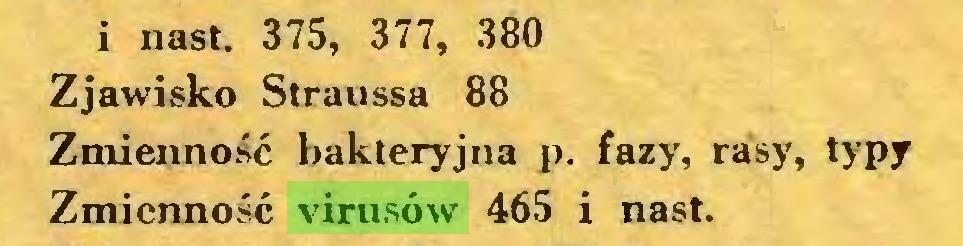 (...) i nast. 375, 377, 380 Zjawisko Straussa 88 Zmienność bakteryjna p. fazy, rasy, typy Zmienność virusów 465 i nast...