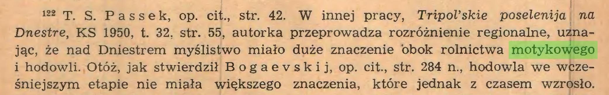 (...) 122 T. S. Passe k, op. cit., str. 42. W innej pracy, Tripol'skie poselenija na Dnestre, KS 1950, t. 32, str. 55, autorka przeprowadza rozróżnienie regionalne, uznając, że nad Dniestrem myślistwo miało duże znaczenie obok rolnictwa motykowego i hodowli. Otóż, jak stwierdził B o g a e v s k i j, op. cit., str. 284 n., hodowla we wcześniejszym etapie nie miała większego znaczenia, które jednak z czasem wzrosło...