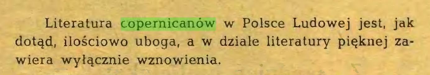 (...) Literatura copernicanów w Polsce Ludowej jest, jak dotąd, ilościowo uboga, a w dziale literatury pięknej zawiera wyłącznie wznowienia...