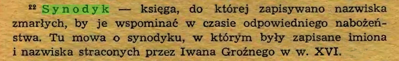 (...) 22 Synodyk — księga, do której zapisywano nazwiska zmarłych, by je wspominać w czasie odpowiedniego nabożeństwa. Tu mowa o synodyku, w którym były zapisane imiona i nazwiska straconych przez Iwana Groźnego w w. XVI...