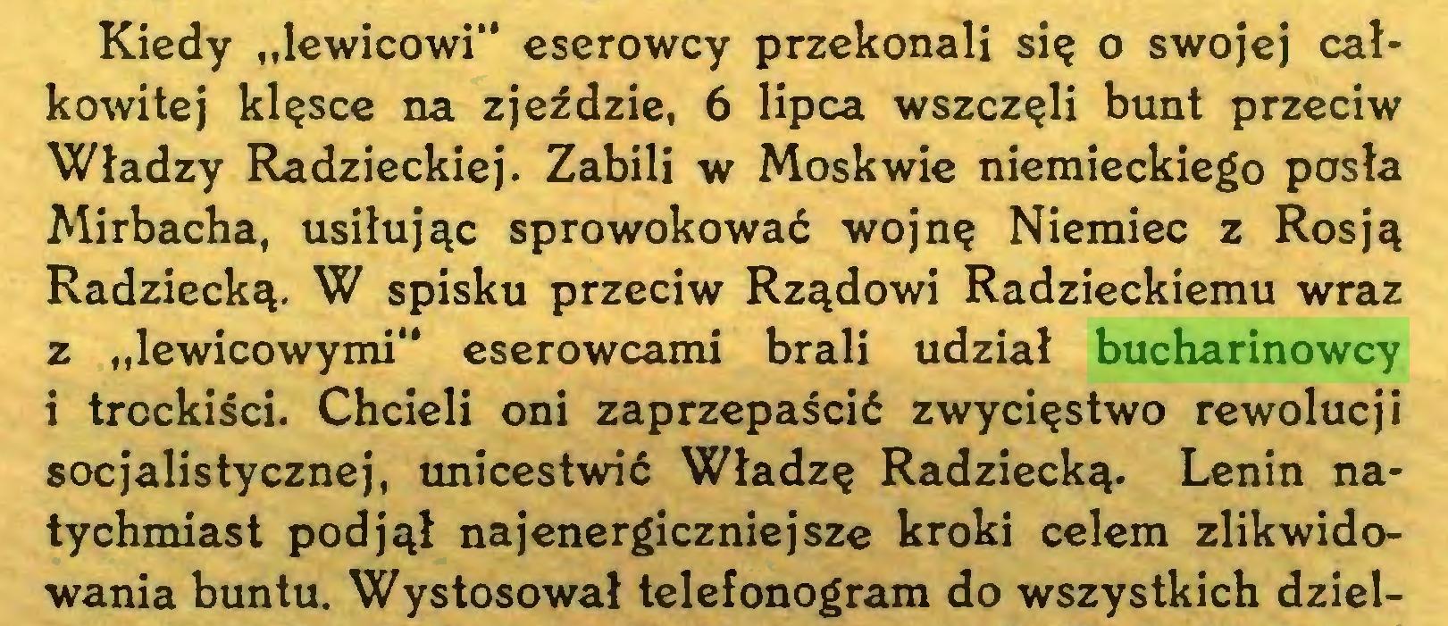 """(...) Kiedy """"lewicowi"""" eserowcy przekonali się o swojej całkowitej klęsce na zjeździe, 6 lipca wszczęli bunt przeciw Władzy Radzieckiej. Zabili w Moskwie niemieckiego posła Mirbacha, usiłując sprowokować wojnę Niemiec z Rosją Radziecką. W spisku przeciw Rządowi Radzieckiemu wraz z """"lewicowymi"""" eserowcami brali udział bucharinowcy i trockiści. Chcieli oni zaprzepaścić zwycięstwo rewolucji socjalistycznej, unicestwić Władzę Radziecką. Lenin natychmiast podjął najenergiczniejsze kroki celem zlikwidowania buntu. Wystosował telefonogram do wszystkich dziel..."""