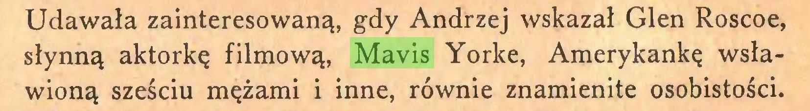 (...) Udawała zainteresowaną, gdy Andrzej wskazał Glen Roscoe, słynną aktorkę filmową, Mavis Yorke, Amerykankę wsławioną sześciu mężami i inne, równie znamienite osobistości...