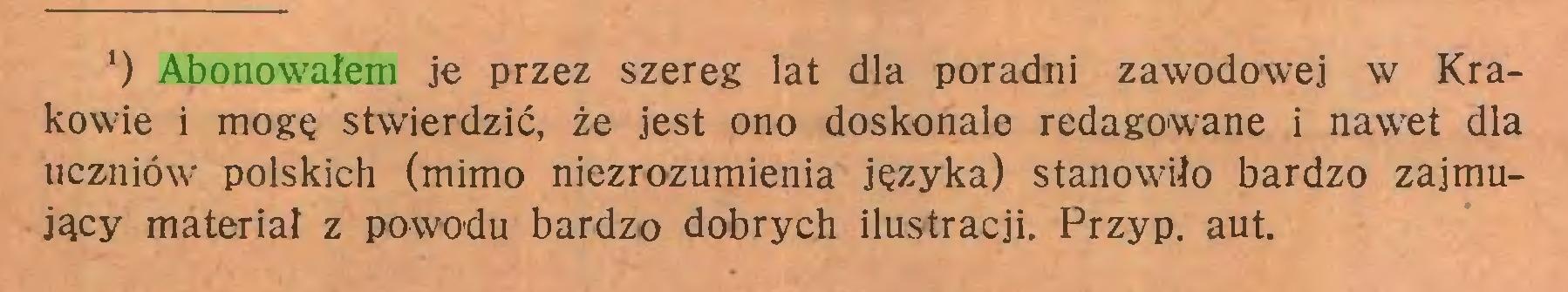 (...) 1) Abonowałem je przez szereg lat dla poradni zawodowej w Krakowie i mogę stwierdzić, że jest ono doskonale redagowane i nawet dla uczniów polskich (mimo niezrozumienia języka) stanowiło bardzo zajmujący materiał z powodu bardzo dobrych ilustracji. Przyp. aut...