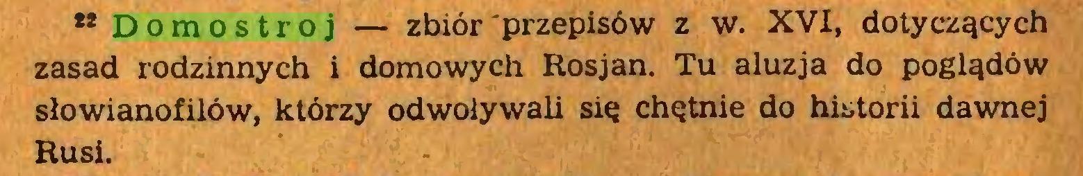 (...) 22 Domostroj — zbiór przepisów z w. XVI, dotyczących zasad rodzinnych i domowych Rosjan. Tu aluzja do poglądów słowianofilów, którzy odwoływali się chętnie do historii dawnej Rusi...