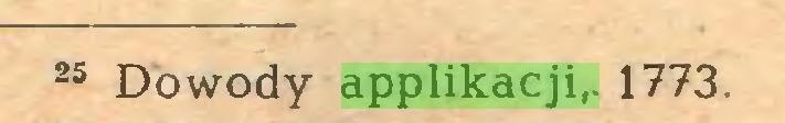 (...) 25 Dowody applikacji,. 1773...