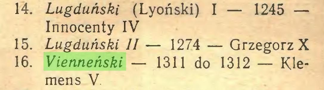 (...) 14. Lugduński (Lyoński) I — 1245 — Innocenty IV 15. Lugduński II — 1274 — Grzegorz X 16. Vienneński — 1311 do 1312 — Klemens V...