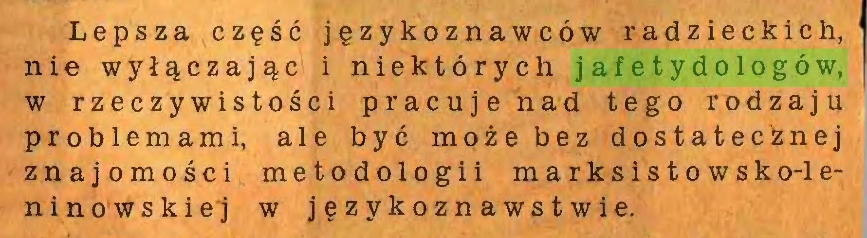 (...) Lepsza część językoznawców radzieckich, nie wyłączając i niektórych jafetydologów, w rzeczywistości pracuje nad tego rodzaju problemami, ale być może bez dostatecżnej znajomości metodologii marksistowsko-leninowskiej w językoznawstwie...