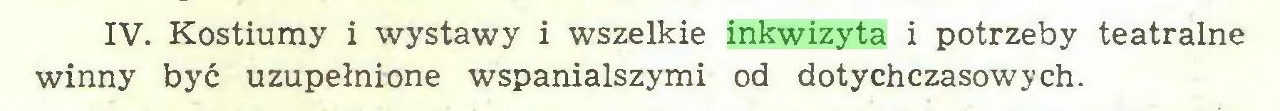 (...) IV. Kostiumy i wystawy i wszelkie inkwizyta i potrzeby teatralne winny być uzupełnione wspanialszymi od dotychczasowych...