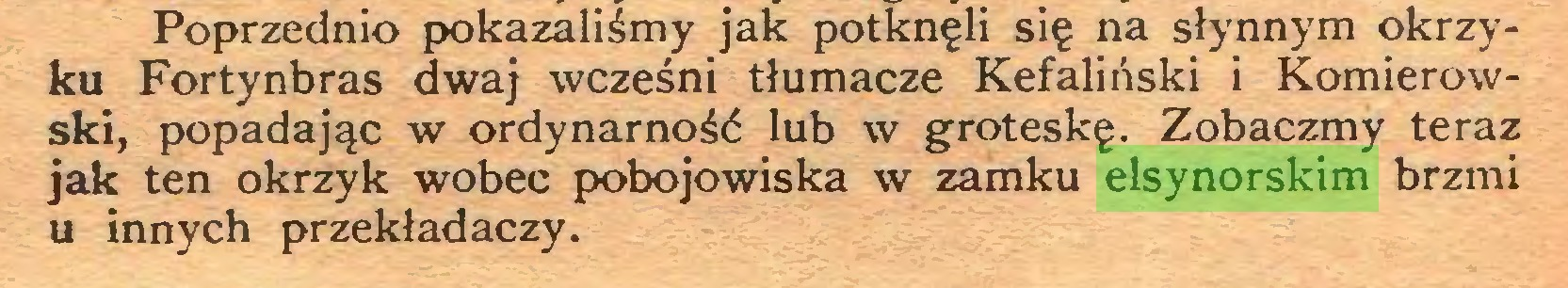 (...) Poprzednio pokazaliśmy jak potknęli się na słynnym okrzyku Fortynbras dwaj wcześni tłumacze Kefaliński i Komierowski, popadając w ordynarność lub w groteskę. Zobaczmy teraz jak ten okrzyk wobec pobojowiska w zamku elsynorskim brzmi u innych przekładaczy...