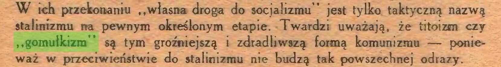 """(...) W ich przekonaniu ,,własna droga do socjalizmu"""" jest tylko taktyczną nazwą stalinizmu na pewnym określonym etapie. Twardzi uważają, że titoizm czy """"gomułkizm"""" są tym groźniejszą i zdradliwszą formą komunizmu — ponieważ w przeciwieństwie do stalinizmu nie budzą tak powszechnej odrazy..."""