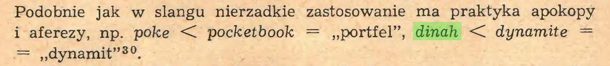"""(...) Podobnie jak w slangu nierzadkie zastosowanie ma praktyka apokopy i aferezy, np. poke <C pocketbook = """"portfel"""", dinah < dynamite = = """"dynamit""""30..."""