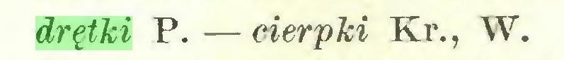 (...) drętki P. —cierpki Kr., W...