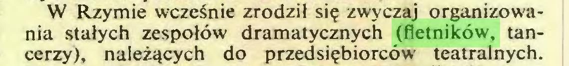 (...) W Rzymie wcześnie zrodził się zwyczaj organizowania stałych zespołów dramatycznych (fletników, tancerzy), należących do przedsiębiorców teatralnych...