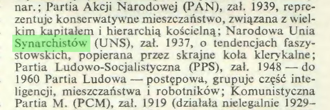 (...) nar.; Partia Akcji Narodowej (PAN), zał. 1939, reprezentuje konserwatywne mieszczaństwo, związana z wielkim kapitałem i hierarchią kościelną; Narodowa Unia Synarchistów (UNS), zał. 1937, o tendencjach faszystowskich, popierana przez skrajne koła klerykalne; Partia Ludowo-Socjalistyczna (PPS), zał. 1948 — do 1960 Partia Ludowa — postępowa, grupuje część inteligencji, mieszczaństwa i robotników; Komunistyczna Partia M. (PCM), zał. 1919 (działała nielegalnie 1929...