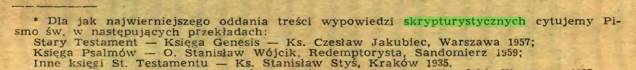 (...) * Dla jak najwierniejszego oddania treści wypowiedzi skrypturystycznych cytujemy Pismo św. w następujących przekładach: Stary Testament — Księga Genesis — Ks. Czesław Jakubiec, Warszawa 1957; Księga Psalmów — O. Stanisław Wójcik, Redemptorysta, Sandomierz 1959; Inne księgi St. Testamentu — Ks. Stanisław Stys, Kraków 1935...
