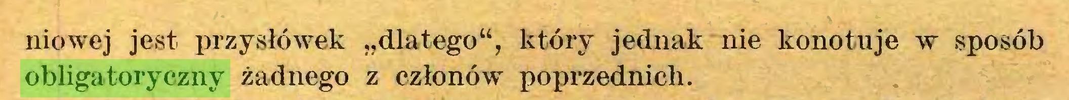 """(...) niowej jest przysłówek """"dlatego"""", który jednak nie konotuje w sposób obligatoryczny żadnego z członów poprzednich..."""