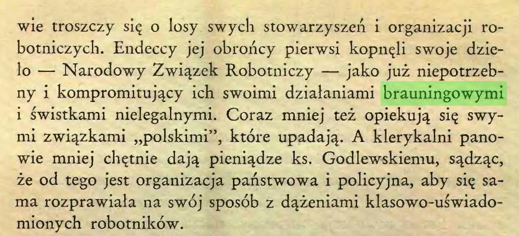 """(...) wie troszczy się o losy swych stowarzyszeń i organizacji robotniczych. Endeccy jej obrońcy pierwsi kopnęli swoje dzieło — Narodowy Związek Robotniczy — jako już niepotrzebny i kompromitujący ich swoimi działaniami brauningowymi i świstkami nielegalnymi. Coraz mniej też opiekują się swymi związkami """"polskimi"""", które upadają. A klerykalni panowie mniej chętnie dają pieniądze ks. Godlewskiemu, sądząc, że od tego jest organizacja państwowa i policyjna, aby się sama rozprawiała na swój sposób z dążeniami klasowo-uświadomionych robotników..."""