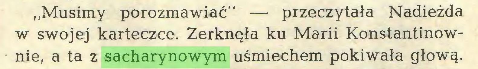 """(...) """"Musimy porozmawiać"""" — przeczytała Nadieżda w swojej karteczce. Zerknęła ku Marii Konstantinownie, a ta z sacharynowym uśmiechem pokiwała głową..."""