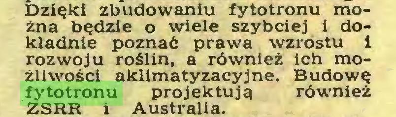 (...) Dzięki zbudowaniu fytotronu można będzie o wiele szybciej i dokładnie poznać prawa wzrostu 1 rozwoju roślin, a również ich możliwości aklimatyzacyjne. Budowę fytotronu projektują również ZSRR i Australia...