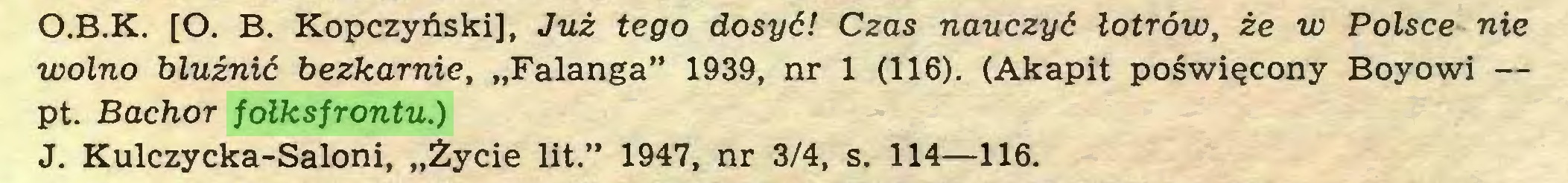 """(...) O.B.K. [O. B. Kopczyński], Już tego dosyć! Czas nauczyć łotrów, że w Polsce nie wolno bluźnić bezkarnie, """"Falanga"""" 1939, nr 1 (116). (Akapit poświęcony Boyowi — pt. Bachor fołksfrontu.) J. Kulczycka-Saloni, """"Życie lit."""" 1947, nr 3/4, s. 114—116..."""