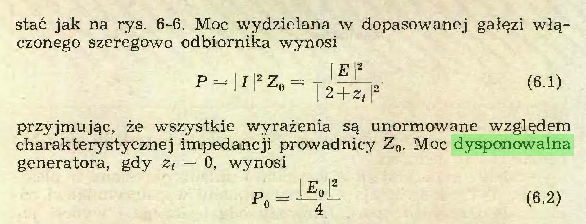 """(...) stać jak na rys. 6-6. Moc wydzielana w dopasowanej gałęzi włączonego szeregowo odbiornika wynosi P= !7i2Z"""" = E 2 + zt (6.1) przyjmując, że wszystkie wyrażenia są unormowane względem charakterystycznej impedancji prowadnicy Z0. Moc dysponowalna generatora, gdy z, = 0, wynosi P"""" = E""""l2 (6.2)..."""