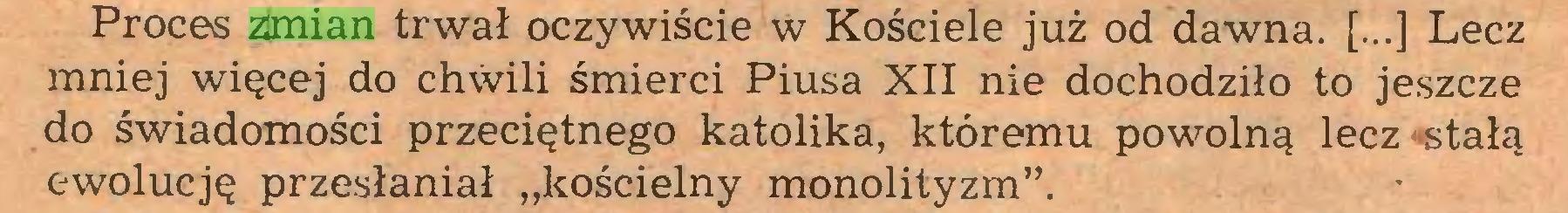 """(...) Proces amian trwał oczywiście w Kościele już od dawna. [...] Lecz mniej więcej do chwili śmierci Piusa XII nie dochodziło to jeszcze do świadomości przeciętnego katolika, któremu powolną lecz >stałą ewolucję przesłaniał """"kościelny monolityzm""""..."""