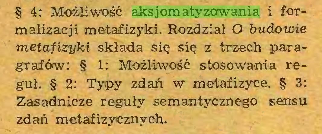 (...) § 4: Możliwość aksjomatyzowania i formalizacji metafizyki. Rozdział O budowie metafizyki składa się się z trzech paragrafów: § 1: Możliwość stosowania reguł. § 2: Typy zdań w metafizyce. § 3: Zasadnicze reguły semantycznego sensu zdań metafizycznych...