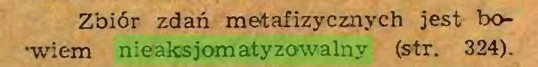 (...) Zbiór zdań metafizycznych jest bo•wiem nieaksjomatyzowalny (str. 324)...