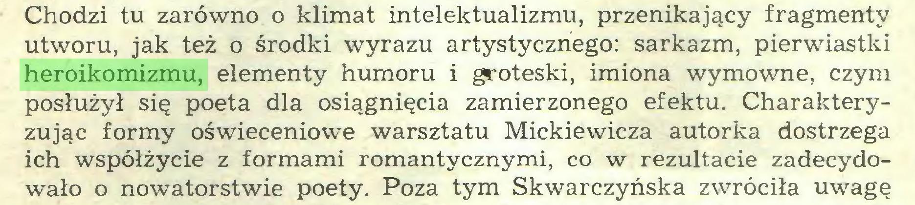 (...) Chodzi tu zarówno o klimat intelektualizmu, przenikający fragmenty utworu, jak też o środki wyrazu artystycznego: sarkazm, pierwiastki heroikomizmu, elementy humoru i groteski, imiona wymowne, czym posłużył się poeta dla osiągnięcia zamierzonego efektu. Charakteryzując formy oświeceniowe warsztatu Mickiewicza autorka dostrzega ich współżycie z formami romantycznymi, co w rezultacie zadecydowało o nowatorstwie poety. Poza tym Skwarczyńska zwróciła uwagę...