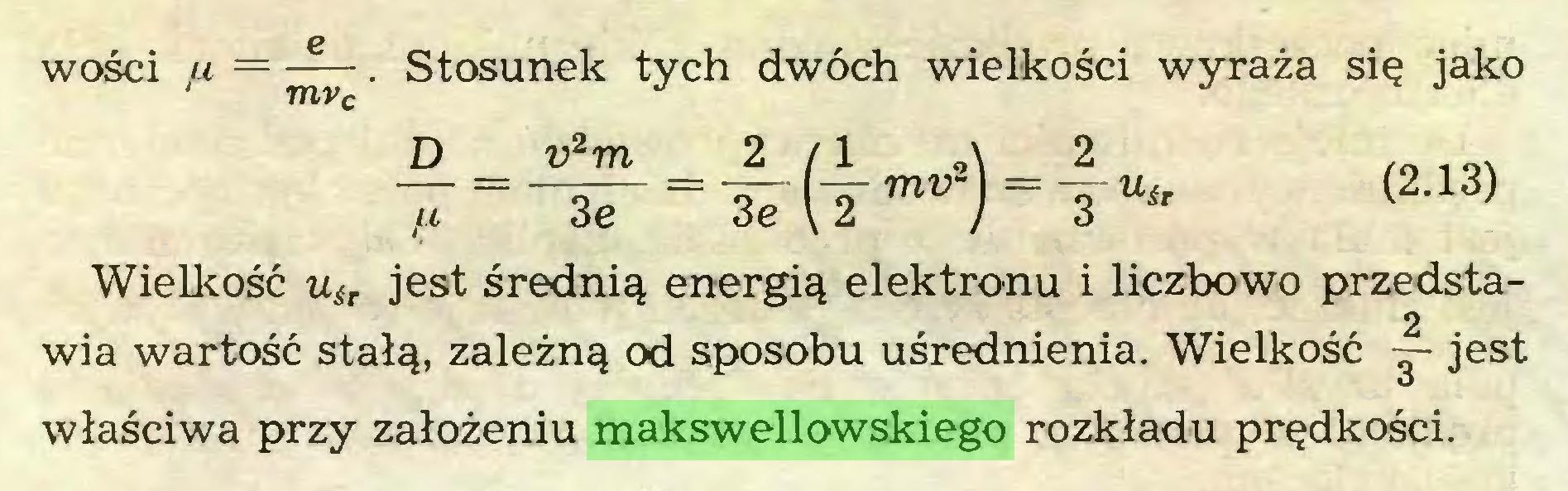 (...) WOSC1 u . Stosunek tych dwóch wielkości wyraża się jako _D trm 3e (i Tu* (2'13) Wielkość jest średnią energią elektronu i liczbowo przedsta2 wia wartość stałą, zależną od sposobu uśrednienia. Wielkość — jest właściwa przy założeniu makswellowskiego rozkładu prędkości...