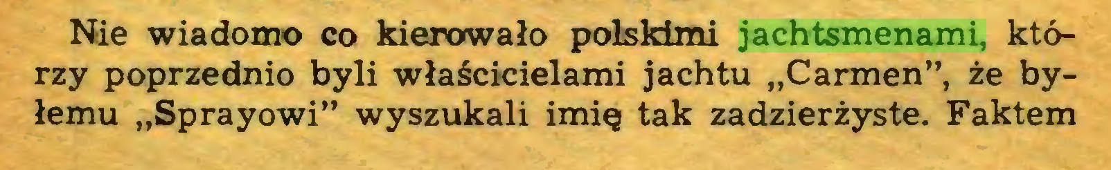 """(...) Nie wiadomo co kierowało polskimi jachtsmenami, którzy poprzednio byli właścicielami jachtu """"Carmen"""", że byłemu """"Sprayowi"""" wyszukali imię tak zadzierżyste. Faktem..."""