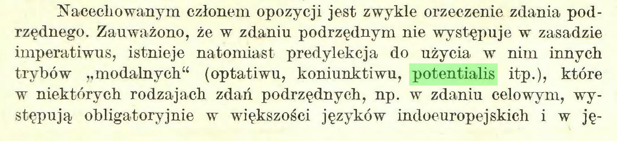 """(...) Nacechowanym członem opozycji jest zwykle orzeczenie zdania podrzędnego. Zauważono, że w zdaniu podrzędnym nie występuje w zasadzie imperatiwus, istnieje natomiast predylekcja do użycia w nim innych trybów """"modalnych"""" (optatiwu, koniunktiwu, potentialis itp.), które w niektórych rodzajach zdań podrzędnych, np. w zdaniu celowym, występują obligatoryjnie w większości języków indoeuropejskich i w ję..."""