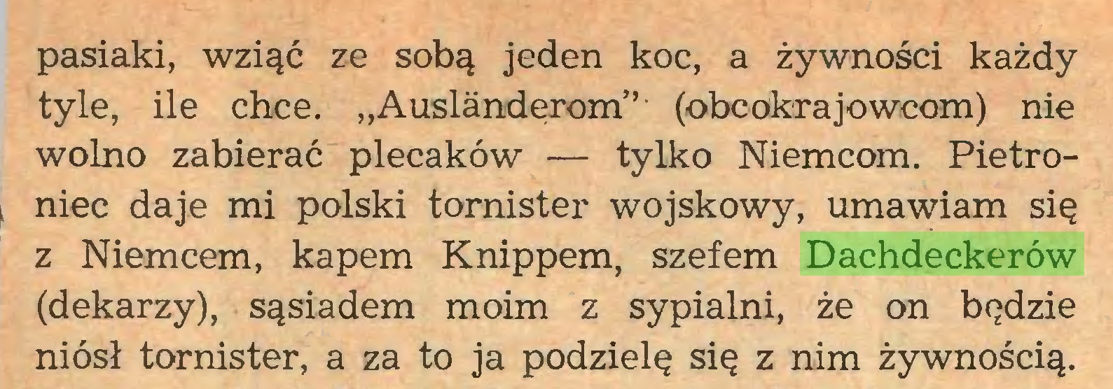 """(...) pasiaki, wziąć ze sobą jeden koc, a żywności każdy tyle, ile chce. """"Auslandęrom"""" (obcokrajowcom) nie wolno zabierać plecaków — tylko Niemcom. Pietroniec daje mi polski tornister wojskowy, umawiam się z Niemcem, kapem Knippem, szefem Dachdeckerów (dekarzy), sąsiadem moim z sypialni, że on będzie niósł tornister, a za to ja podzielę się z nim żywnością..."""