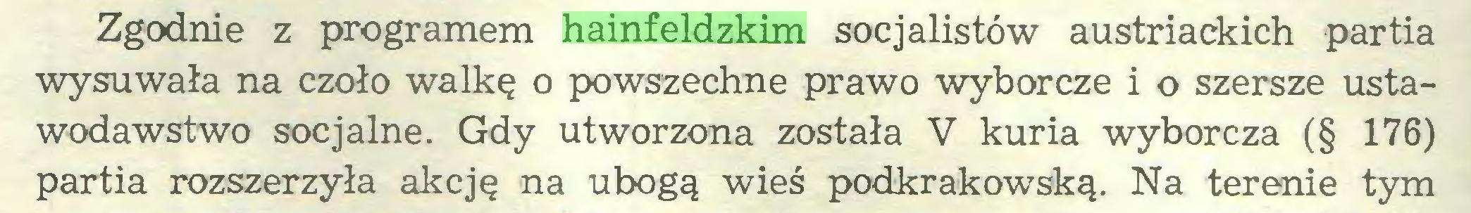 (...) Zgodnie z programem hainfeldzkim socjalistów austriackich partia wysuwała na czoło walkę o powszechne prawo wyborcze i o szersze ustawodawstwo socjalne. Gdy utworzona została V kuria wyborcza (§ 176) partia rozszerzyła akcję na ubogą wieś podkrakowską. Na terenie tym...