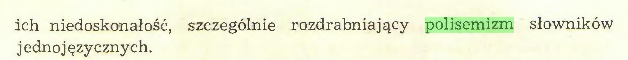 (...) ich niedoskonałość, szczególnie rozdrabniający polisemizm słowników jednojęzycznych...