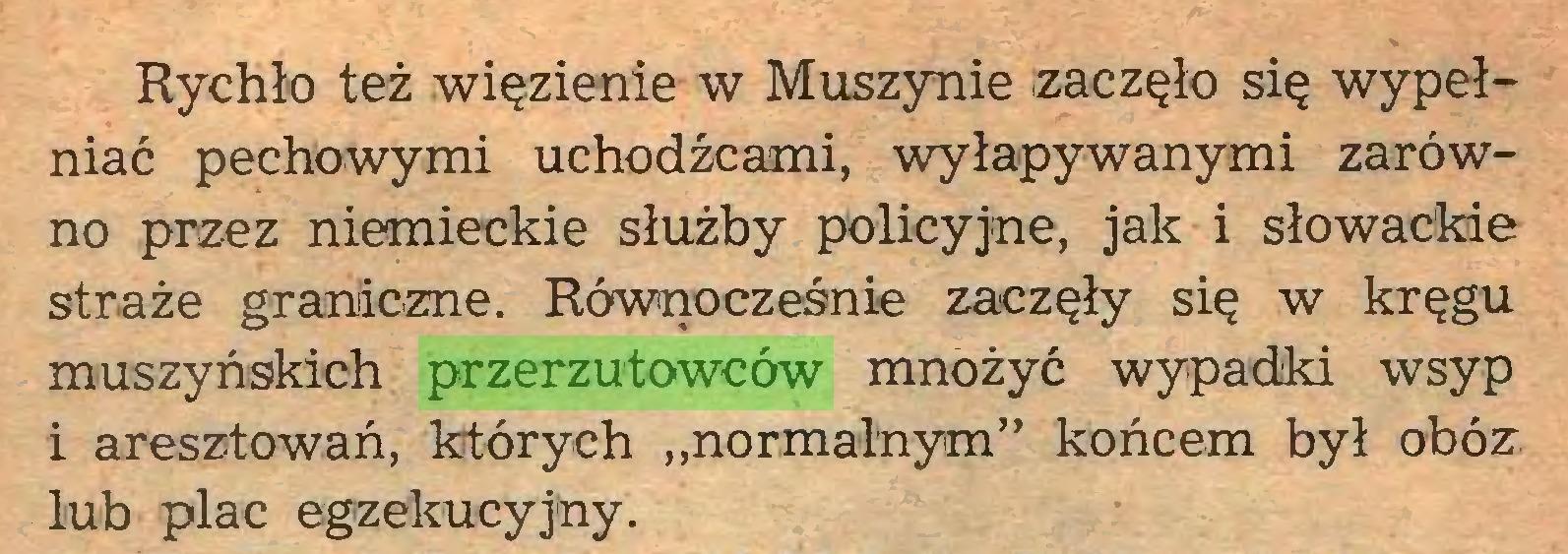 """(...) Rychło też więzienie w Muszynie .zaczęło się wypełniać pechowymi uchodźcami, wyłapywanymi zarówno przez niemieckie służby policyjne, jak i słowackie straże graniczne. Równocześnie zaczęły się w kręgu muszyńskich przerzutowców mnożyć wypadki wsyp i aresztowań, których """"normalnym"""" końcem był obóz lub plac egzekucyjny..."""