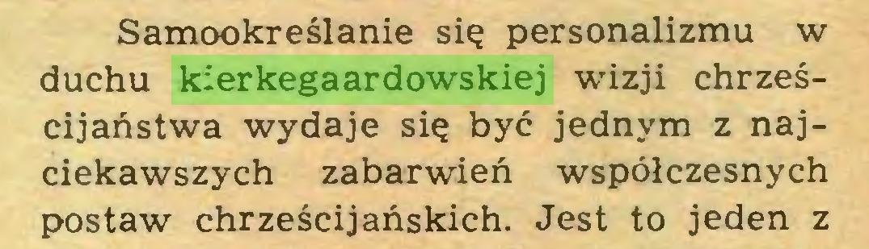 (...) Samookreślanie się personalizmu w duchu kierkegaardowskiej wizji chrześcijaństwa wydaje się być jednym z najciekawszych zabarwień współczesnych postaw chrześcijańskich. Jest to jeden z...