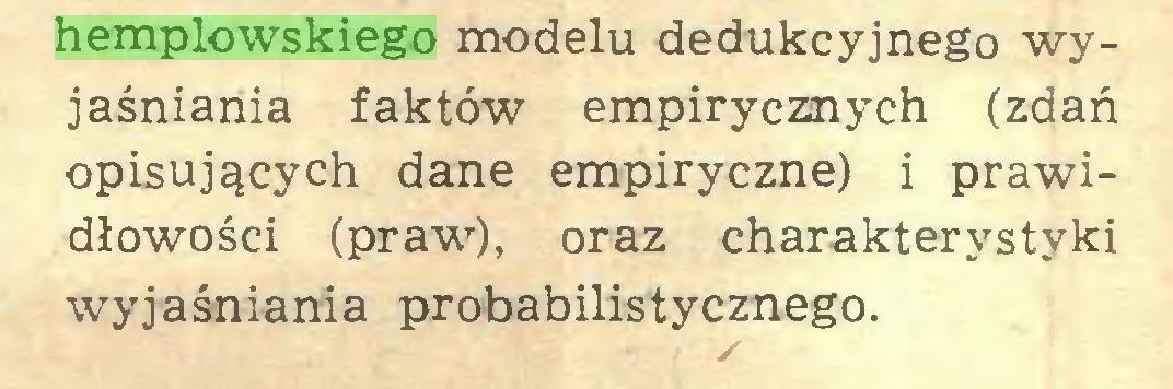 (...) hemplowskiego modelu dedukcyjnego wyjaśniania faktów empirycznych (zdań opisujących dane empiryczne) i prawidłowości (praw), oraz charakterystyki wyjaśniania probabilistycznego...