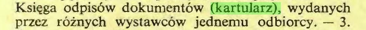 (...) Księga odpisów dokumentów (kartularz), wydanych przez różnych wystawców jednemu odbiorcy. — 3...